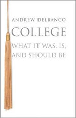 College : What it Was, is, and Should be - Andrew Delbanco