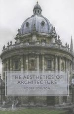 The Aesthetics of Architecture : Design, Art, Travel, Shopping - Roger Scruton