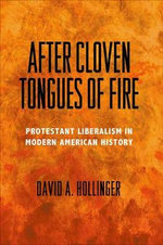 After Cloven Tongues of Fire : Protestant Liberalism in Modern American History - David A. Hollinger