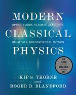Modern Classical Physics : Optics, Fluids, Plasmas, Elasticity, Relativity, and Statistical Physics - Kip S. Thorne