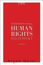 The International Human Rights Movement : A History - Aryeh Neier
