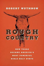 Rough Country : How Texas Became America's Most Powerful Bible-Belt State - Robert Wuthnow