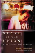 State of the Union : A Century of American Labor - Nelson Lichtenstein