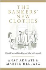 The Bankers' New Clothes : What's Wrong with Banking and What to Do About it - Anat R. Admati