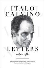 Italo Calvino : Letters, 1941-1985 - Italo Calvino