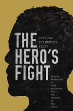 The Hero's Fight : African Americans in West Baltimore and the Shadow of the State - Patricia Fernandez-Kelly