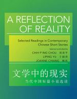 A Reflection of Reality : Selected Readings in Contemporary Chinese Short Stories - Chih-p'ing Chou