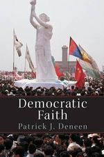 Democratic Faith - Patrick J. Deneen