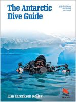 The Antarctic Dive Guide : Wildguides - Lisa Eareckson Kelley