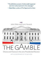 The Gamble : Choice and Chance in the 2012 Presidential Election - John Sides