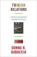 Foreign Relations : American Immigration in Global Perspective - Donna R. Gabaccia