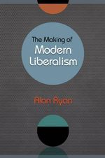 The Making of Modern Liberalism - Alan Ryan