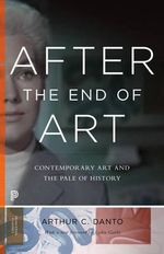 After the End of Art : Contemporary Art and the Pale of History - Arthur C. Danto