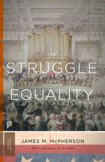 The Struggle for Equality : Abolitionists and the Negro in the Civil War and Reconstruction