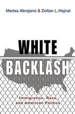 White Backlash : Immigration, Race, and American Politics - Marisa A. Abrajano
