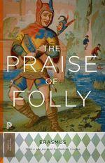 The Praise of Folly : Princeton Classics - Desiderius Erasmus