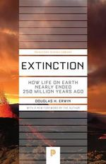 Extinction : How Life on Earth Nearly Ended 250 Million Years Ago - Douglas H. Erwin