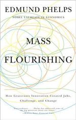 Mass Flourishing : How Grassroots Innovation Created Jobs, Challenge, and Change - Edmund S. Phelps