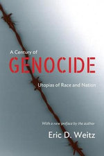 A Century of Genocide : Utopias of Race and Nation - Eric D. Weitz