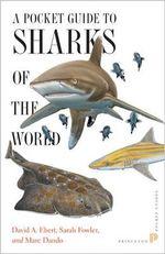 A Pocket Guide to Sharks of the World : Princeton Pocket Guides - David A. Ebert