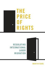 The Price of Rights : Regulating International Labor Migration - Martin Ruhs