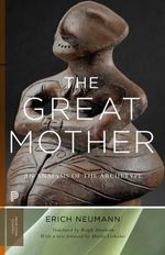 The Great Mother : An Analysis of the Archetype - Erich Neumann