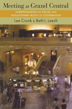 Meeting at Grand Central : Understanding the Social and Evolutionary Roots of Cooperation - Lee Cronk