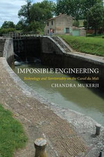 Impossible Engineering : Technology and Territoriality on the Canal du MIDI - Chandra Mukerji
