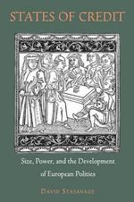 States of Credit : Size, Power, and the Development of European Polities - David Stasavage