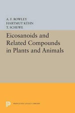 Eicosanoids and Related Compounds in Plants and Animals : Princeton Legacy Library