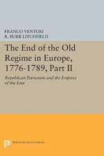 The End of the Old Regime in Europe, 1776-1789: Part II : Republican Patriotism and the Empires of the East - Franco Venturi