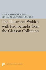 The Illustrated Walden with Photographs from the Gleason Collection : Writings of Henry D.Thoreau - Henry David Thoreau