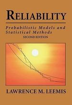 Reliability : Probabilistic Models and Statistical Methods - Lawrence Mark Leemis