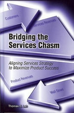 Bridging the Services Chasm : Aligning Services Strategy to Maximize Product Success - Thomas E. Lah