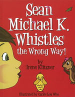 Sean Michael K. Whistles the Wrong Way! - Irene Klitzner