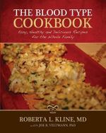 The Blood Type Cookbook : Easy, Healthy and Delicious Recipes for the Whole Family - Roberta L Kline