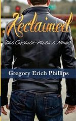Reclaimed : This Catholic Faith Is Mine! - Gregory Erich Phillips