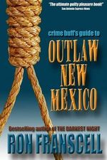 Crime Buff's Guide to Outlaw New Mexico - Ron Franscell