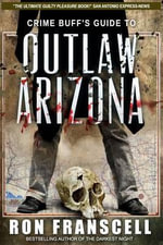 Crime Buff's Guide to Outlaw Arizona - Ron Franscell
