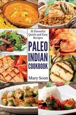 Paleo Indian Cookbook : 31 Flavorful Quick and Easy Recipes - Mary R Scott