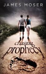Chasing Prophecy : A Romantic Suspense Thriller (Teen Fiction as a Coming of Age Love Story) Young Adult Romance - James Moser