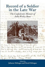 Record of a Soldier in the Late War : The Confederate Memoir of John Wesley Bone