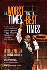 The Worst Times Are the Best Times - Levelle Moton