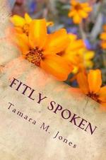 Fitly Spoken - Tamara M Jones