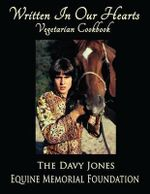 Written in Our Hearts : Vegetarian Cookbook - The Davy Jones Equine Memori Foundation