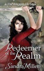 Redeemer of the Realm : Book Two in the Ravanmark Saga - Sandra Miller