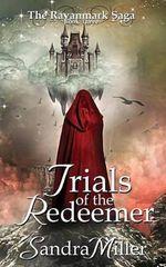 Trials of the Redeemer : Book Three in the Ravanmark Saga - Sandra Miller