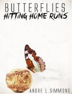 Butterflies Hitting Home Runs : A 29 Year Journey... the Transformation from a Boy to a Man. - Andre L Simmons