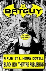 Batguy : A Play by L. Henry Dowell - L Henry Dowell