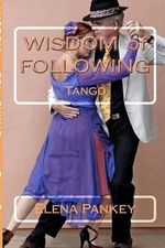 Tango : Wisdom of Following - Elena Pankey